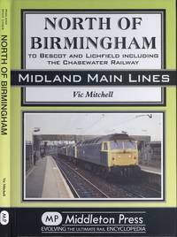 North of Birmingham: To Bescot and Litchfield Including the Chasewater Railway. (Midland Main Lines)