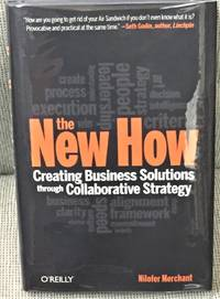The New How, Creating Business Solutions Through Collaborative Strategy