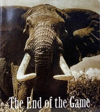 The End of the Game:  The Last Word from Paradise: A Pictorial  Documentation of the Origins, History & Prospects of the Big Game in Africa