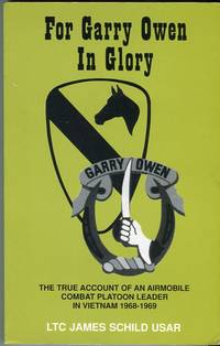 For Garry Owen in Glory: The True Account of an Airmobile Combat Platoon Leader in Vietnam 1968-1969