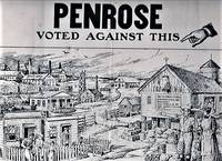PENROSE VOTED AGAINST THIS ... A VOTE FOR THE WASHINGTON PARTY OR THE DEMOCRATIC PARTY IS A VOTE TO CONTINUE THAT  [political cartoon broadside]