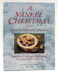 A Yankee Christmas: Featuring Vermont Celebrations; Feasts, Treats, Crafts and Traditions of...