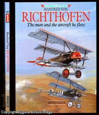Manfred von Richthofen The Man and the Aircraft he Flew