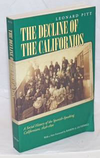 The Decline of the Californios; A Social History of the Spanish-speaking Californians, 1846-1890. Updated with a new foreword by Ramon A. Gutierrez