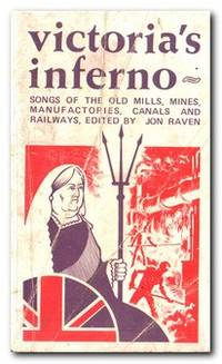 Victoria's Inferno  Songs of the Old Mills, Mines, Manufactories, Canals  and Railways