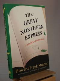 The Great Northern Express: A Writer's Journey Home by Howard Frank Mosher - Signed First Edition - 2012 - from Henniker Book Farm and Biblio.co.uk