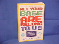 All Your Base are Belong to Us by  Harold Goldberg - Paperback - First Edition/First Printing - 2011 - from Gene The Book Peddler  and Biblio.com