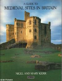 A Guide To Medieval Sites in Britain by Nigel / Mary  Kerr & Kerr - Hardcover - Later Edition - 1988 - from Mr Pickwick's Fine Old Books (SKU: 29242)