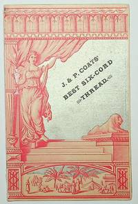 [ Ephemera, Trade Cards ] J. P. Coats' Best Six-cord Thread [ caption title ]
