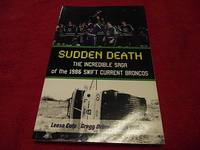 image of Sudden Death : The Incredible Saga of the 1986 Swift Current Broncos