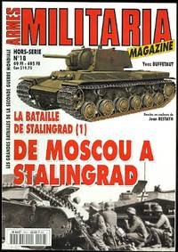 image of ARMES MILITARIA MAGAZINE.  HORS-SERIE No 18.  LA BATAILLE DE STALINGRAD (I) DE MOSCOU A STALINGRAD.