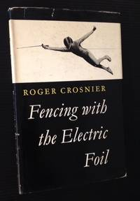 Fencing with the Electric Foil by Roger Crosnier - Hardcover - 1961 - from Appledore Books, ABAA and Biblio.co.uk