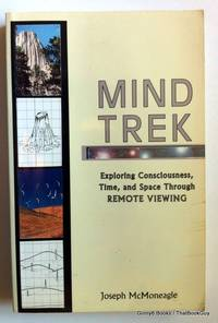 Mind Trek: Exploring Consciousness, Time, and Space Through Remote Viewing by Joseph McMoneagle - Paperback - 1993 - from ThatBookGuy and Biblio.com