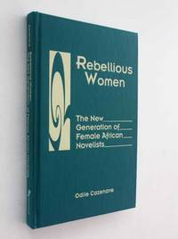 Rebellious Women: The New Generation of Female African Novelists