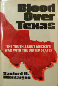 image of Blood Over Texas; The Truth About Mexico's War With The United States (Inscribed)