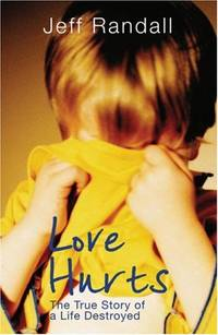 Love Hurts: The True Story of a Life Destroyed