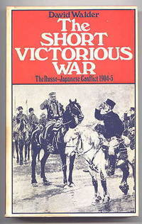 THE SHORT VICTORIOUS WAR:  THE RUSSO-JAPANESE CONFLICT 1904-5.