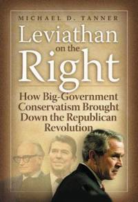 Leviathan on the Right : How Big Government Conservatism Brought down the Republican Revolution
