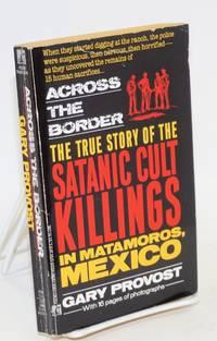 Across the border; the true story of the satanic cult killings in Matamoros, Mexico