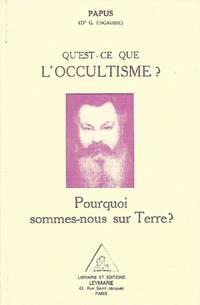 Qu'est-ce que l'occultisme, suivi de Pourquoi sommes-nous sur terre et de L'astral...