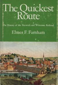 The Quickest Route: The History of the Norwich and Worcester Railroad