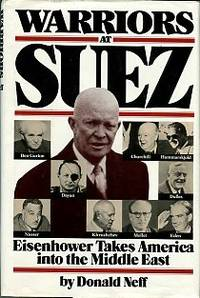 Warriors At Suez: Eisenhower Takes America Into The Middle East
