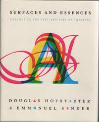 Surfaces and Essences  Analogy as the Fuel and Fire of Thinking by  Douglas &  Emmanuel Sander Hofstadter - 1st Edition. 1st Printing - 2013 - from Sweet Beagle Books and Biblio.co.uk
