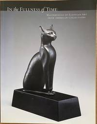 image of In the Fullness of Timw: Masteroieces of Egyptian Art from American Collections