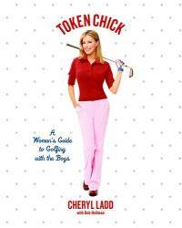 Token Chick: A Woman's Guide to Golfing with the Boys