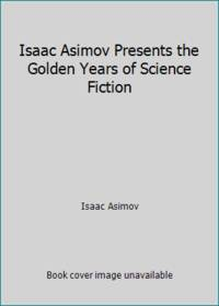 image of Isaac Asimov Presents the Golden Years of Science Fiction
