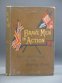 Brave Men in Action. Thrilling Stories of the British Flag