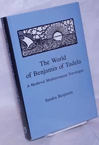 image of The World of Benjamin of Tudela; A Medieval Mediterranean Travelogue