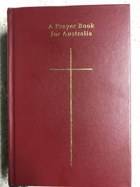 A Prayer Book for Australia: For Use Together With the Book of Common Prayer (1662) and an Australian Prayer Book (1978) by Anglican Church of Australia - Hardcover - 1996 - from Revue & Revalued Books  and Biblio.com