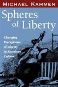 Spheres of Liberty : Changing Perceptions of Liberty in American Culture