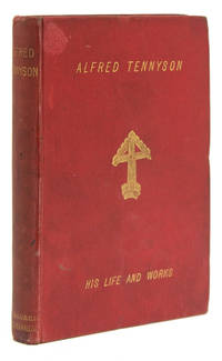 Alfred Tennyson. His Life and Works