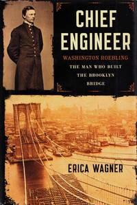 Chief Engineer.  Washington Roebling: The Man Who Built the Brooklyn Bridge