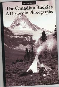 Canadian Rockies: A History in Photographs