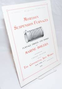 image of Morison Suspension Furnaces. Furnace Fronts and Doors for Marine Boilers. manufactured in the United States solely by The Continental Iron Works, New York, 1906, N.Y. (borough of Brooklyn.)