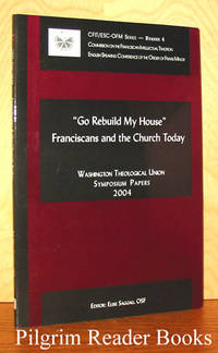 """Go Rebuild My House"": Franciscans and the Church Today. Washington  Theological Union Symposium Papers 2004"