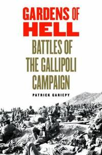 Gardens of Hell : Battles of the Gallipoli Campaign