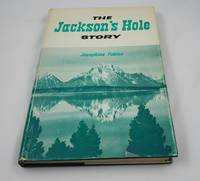 The Jackson's Hole story: An historical novel set in the Grand Teton Mountains of Wyoming