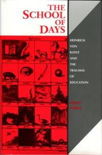 image of The School Of Days: Heinrich Von Kleist And The Traumas Of Education