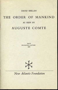 The order of mankind as seen by Auguste Comte. (Ninth foundation lecture 1963) by  David Shillan - Paperback - 1965 - from Humanica and Biblio.co.uk