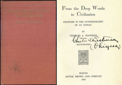 FROM THE DEEP WOODS TO CIVILIZATION Chapters in the Autobiography of an Indian, Eastman, Charles