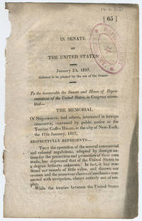 [drop-title] In Senate of the United States. January 23, 1817. Ordered to be printed for the use of the Senate. To the honourable the Senate and House of Representatives of the United States, in Congress assembled—the memorial of ship-owners, and others, interested in foreign commerce, convened by public notice at the Tontine Coffee House, in the city of New-York, the 17th January, 1817, respectfully represents .... by United States. Congress. Senate - 1817 - from Philadelphia Rare Books & Manuscripts Co., LLC (PRB&M)  (SKU: 12242)