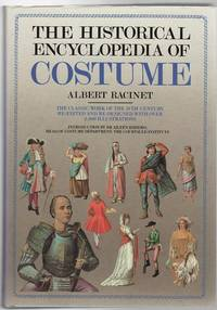 The Historical Encyclopedia Of Costume. The Classic Work Of The 19th Century Re-Edited and...
