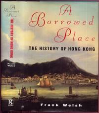 A Borrowed Place; The History of Hong Kong.