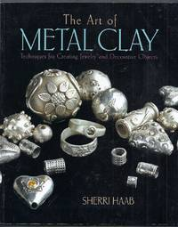 The Art of Metal Clay.  Techniques for Creating Jewelry and Decorative Objects