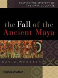 image of Fall of the Ancient Maya : Solving the Mystery of the Maya Collapse