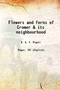 Flowers and ferns of Cromer & its neighbourhood [Hardcover]